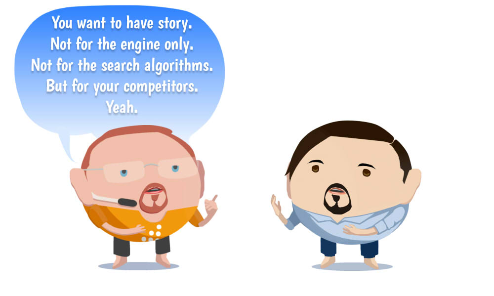 Image of You want to have story. Not for the engine only. Not for the search algorithms. But for your competitors. Yeah.