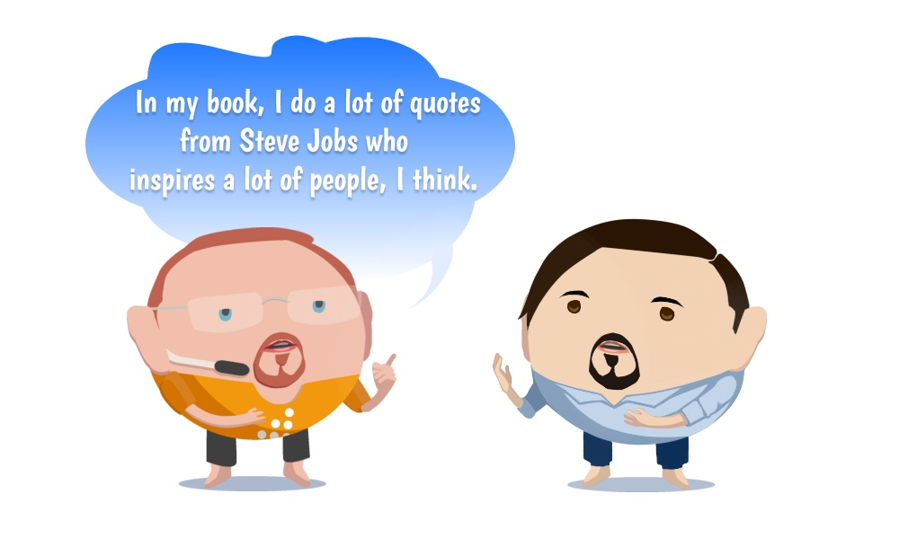 Image of In my book, of course, I do a lot of quotes from Steve Jobs who inspires a lot of people, I think